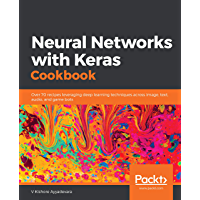 Neural Networks with Keras Cookbook: Over 70 recipes leveraging deep learning techniques across image, text, audio, and game bots