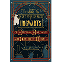 Short Stories from Hogwarts of Heroism, Hardship and Dangerous Hobbies (Kindle Single) (Pottermore Presents Book 1…