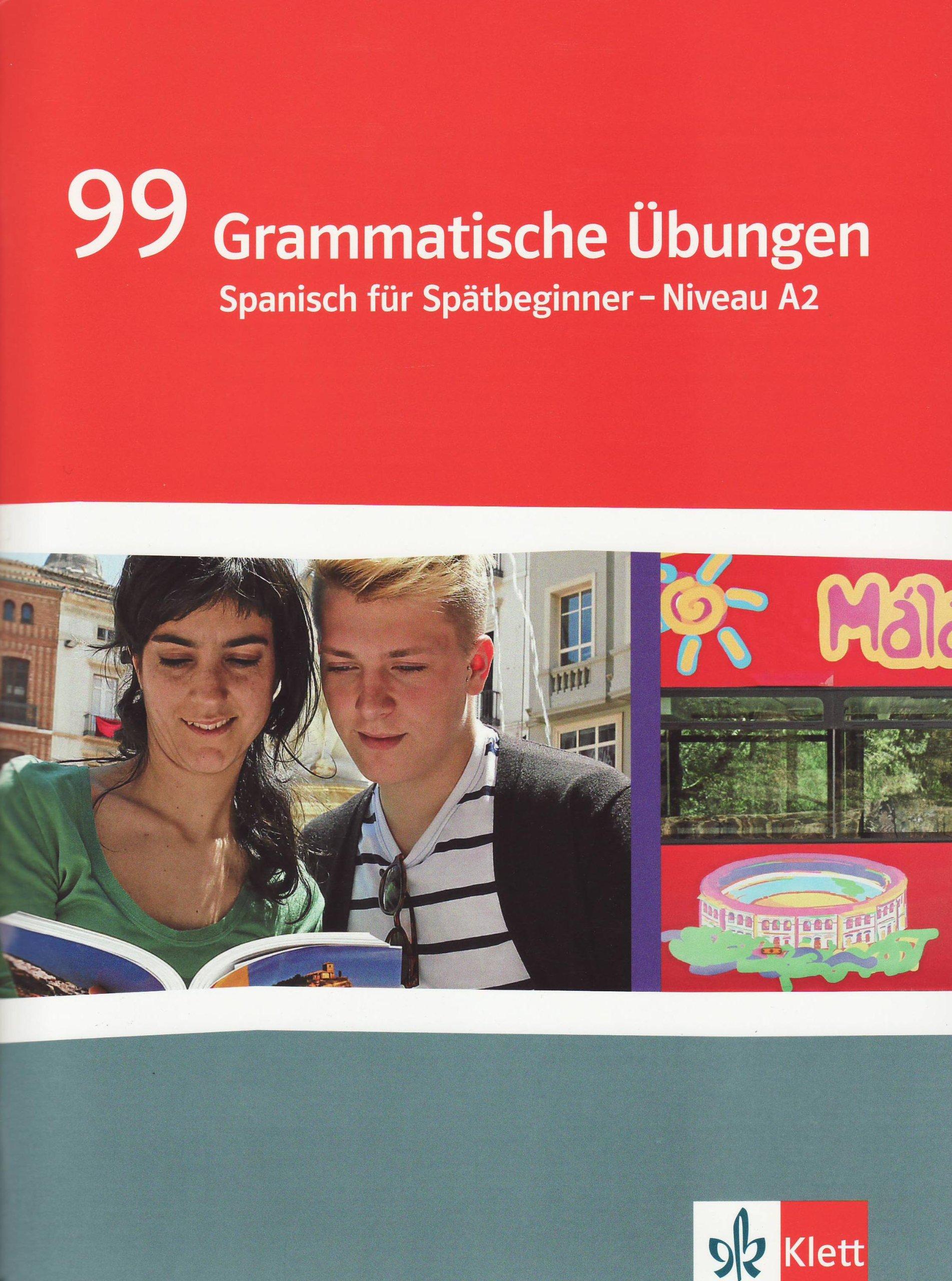 99 Grammatische Übungen: Spanisch für Spätbeginner - Niveau A2