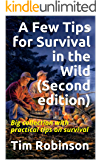 A Few Tips for Survival in the Wild (Second edition): Big collection with practical tips on survival