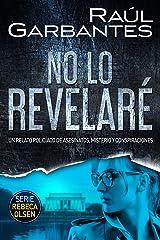 No lo revelaré: Un relato policíaco de asesinatos, misterio y conspiraciones (Rebeca Olsen nº 3) (Spanish Edition) Kindle Edition