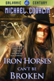 Iron Horses Can't Be Broken (Galvanic Century Book 6)