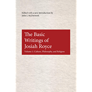 The Basic Writings of Josiah Royce, Volume I: Culture, Philosophy, and Religion (American Philosophy Book 17)
