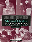 Juvenile Offenders with Mental Health Disorders: Who Are They and What Do We Do With Them?, 2nd ed