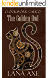 The Golden Owl (Clockwork Calico Book 1)