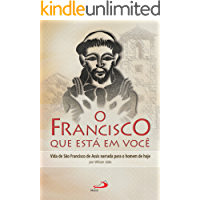 O Francisco que está em você: Vida de São Francisco de Assis narrada para o homem de hoje (Cidadãos do reino)