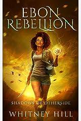 Ebon Rebellion: Shadows of Otherside Book 4 Kindle Edition