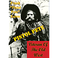 Pistol Pete, Veteran Of The Old West (English Edition)