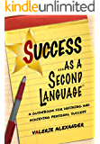 Success as a Second Language: A Guidebook for Defining and Achieving Personal Success