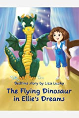 The Flying Dinosaur in Ellie's Dreams: Bedtime Story, Educational Book About the Water Cycle for Kids, Picture Books About How the Weather is Formed, Preschool Book, Ages 3-8, Kids books Kindle Edition