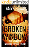 Broken Window (The House of Jack the Ripper Book 1)