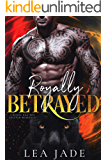 Royally Betrayed: A Royal Bad Boy Shifter Romance