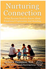 Nurturing Connection: What Parents Need to Know About Emotional Expression and Bonding (Consciously Parenting Book 3) Kindle Edition