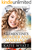 Mail Order Bride: Clementine's Murder and Marriage: Inspirational Pioneer Romance (Historical Tales of Western Brides series Book 21)