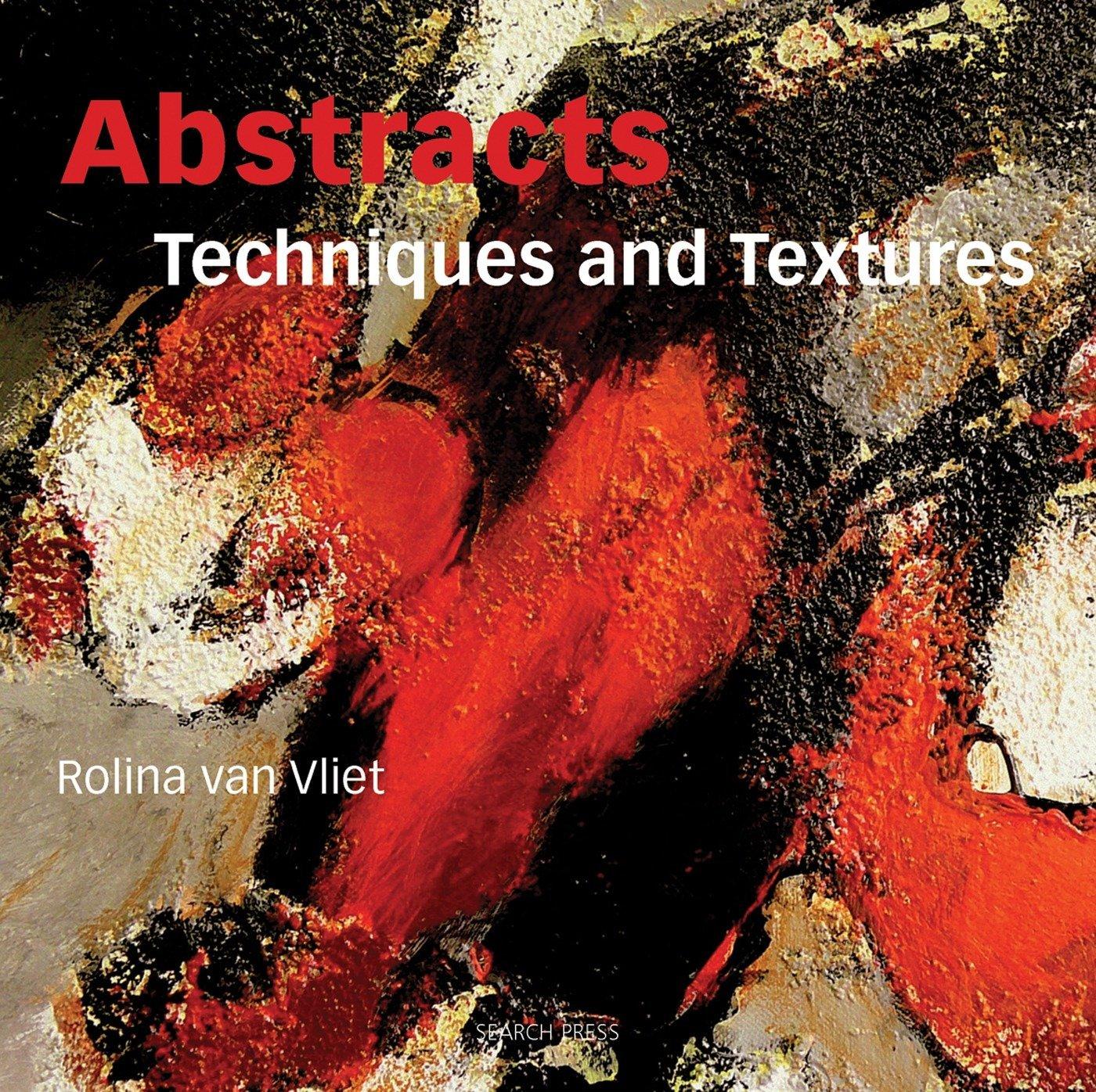 Abstracts Techniques And Textures Van Vliet Rolina 8601404622885 Amazon Com Books
