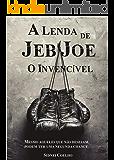 A lenda de Jeb Joe: O invencível