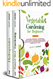 Vegetable Gardening for Beginners: 2 Books in 1: Raised Bed Gardening + Hydroponics. How to Start a Thriving Organic Garden From Scratch for Growing Vegetables and Herbs Easily at Home