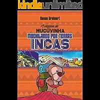 A Viagem de Mucuvinha: Mochilando por Terras Incas (As Aventuras de Mucuvinha Livro 2)