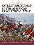 Patriot Militiaman in the American Revolution 1775–82 (Warrior)