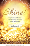 Shine, Volume II: Inspirational Stories of Choosing Success Over Adversity