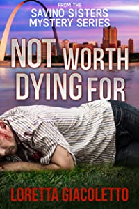 Not Worth Dying For: From the Savino Sisters Mystery Series
