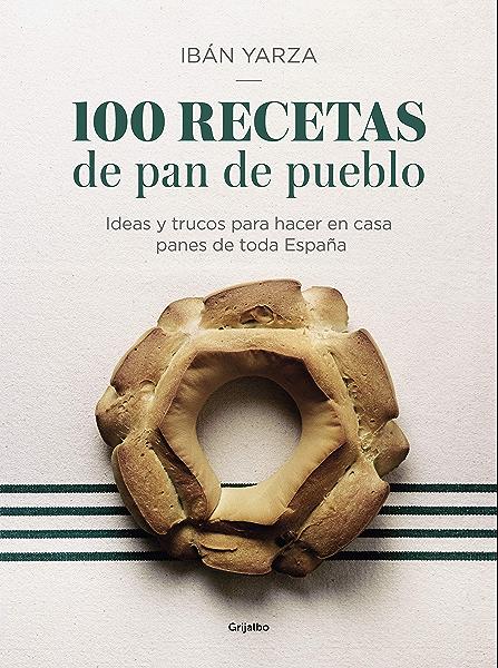 100 recetas de pan de pueblo: Ideas y trucos para hacer en casa panes de toda España eBook: Yarza, Ibán: Amazon.es: Tienda Kindle