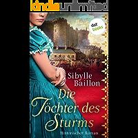 Die Töchter des Sturms: Historischer Roman