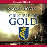 Crucible of Gold: Temeraire, Book 7