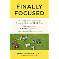 Finally Focused: The Breakthrough Natural Treatment Plan for ADHD That Restores Attention, Minimizes Hyperactivity, and…