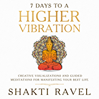7 Days to a Higher Vibration: Creative Visualizations and Guided Meditations for Manifesting your Best Life (English Edition)