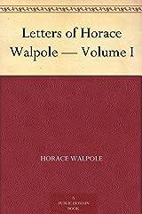 Letters of Horace Walpole — Volume I Kindle Edition