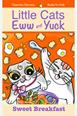 Books For Kids: Little Cats Eww And Yuck: Sweet Breakfast (Little Cats Eww And Yuck - Children's Books) Kindle Edition