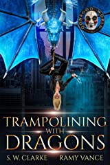 Trampolining with Dragons: A Dragon Rider Urban Fantasy Novel (Setting Fires with Dragons Book 4) Kindle Edition