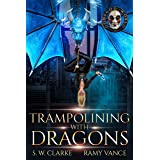Trampolining with Dragons: A Dragon Rider Urban Fantasy Novel (Setting Fires with Dragons Book 4)