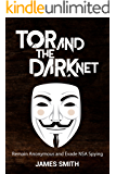 Tor and The Dark Net: Remain Anonymous Online and Evade NSA Spying in 2017 (Tor, Dark Net, Anonymous Online, NSA Spying) (English Edition)