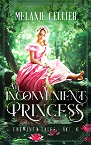 An Inconvenient Princess: A Retelling of Rapunzel (Entwined Tales Book 6)