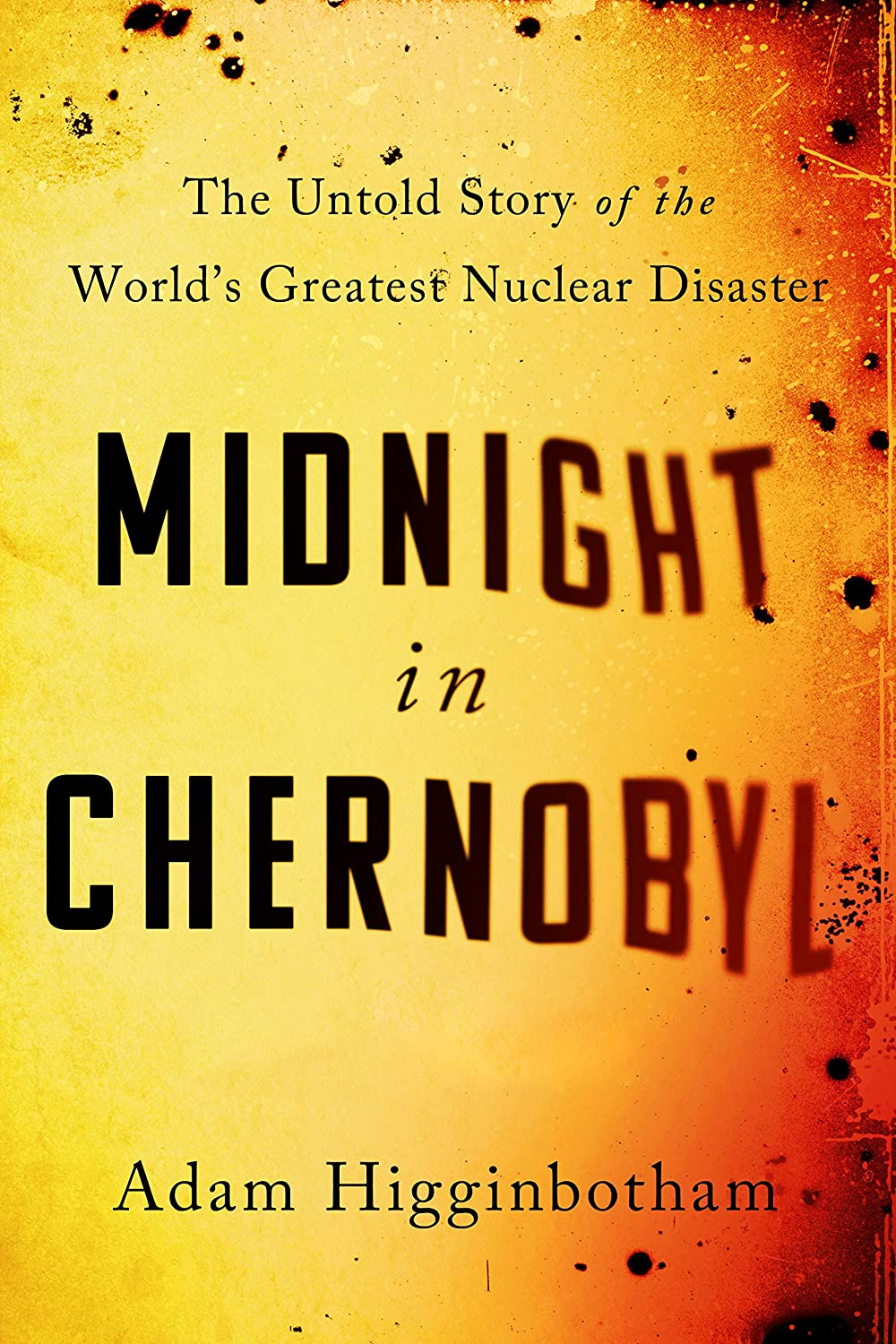 Midnight in Chernobyl: The Untold Story of the World's Greatest Nuclear  Disaster eBook: Adam Higginbotham: Amazon com au: Kindle Store