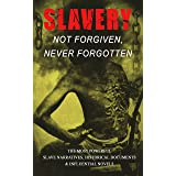 Slavery: Not Forgiven, Never Forgotten – The Most Powerful Slave Narratives, Historical Documents & Influential Novels: The U