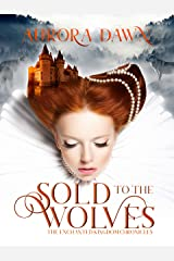 Sold to the Wolves: A Reverse Harem Wolf-Shifter Fantasy Romance (Enchanted Kingdom Chronicles Book 1)