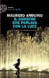 Il bambino che parlava con la luce: Quattro storie di autismo (Einaudi. Stile libero extra)