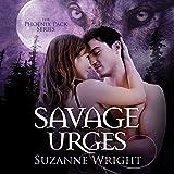 Savage Urges: Phoenix Pack, Book 5