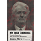 My War Criminal: Personal Encounters with an Architect of Genocide (English Edition)
