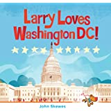 Larry Loves Washington, DC!: A Larry Gets Lost Book