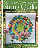 Classic to Contemporary String Quilts - Techniques, Inspiration, and 16 Projects for Strip Quilting