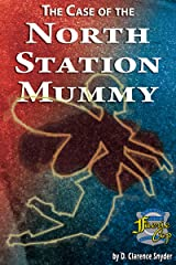 The Case of the North Station Mummy Kindle Edition
