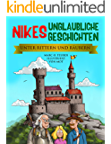 Abenteuerbuch für Kinder u. Jugendliche: Nikes unglaubliche Geschichten - Unter Rittern und Räubern (Abenteuer zwischen den Sternen, Die Zeitmaschine, Abenteuer einer fernen Zukunft 2)