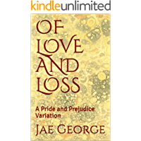OF LOVE AND LOSS: A Pride and Prejudice Variation