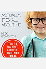 Actually, It Is All About Me: How Being Selfish Can Actually Be Selfless Audible Audiobook