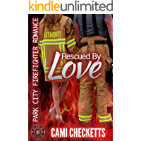 Rescued By Love (Cami's Park City Firefighter Romance Book 1)