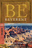 Be Reverent (Ezekiel): Bowing Before Our Awesome God (The BE Series Commentary)